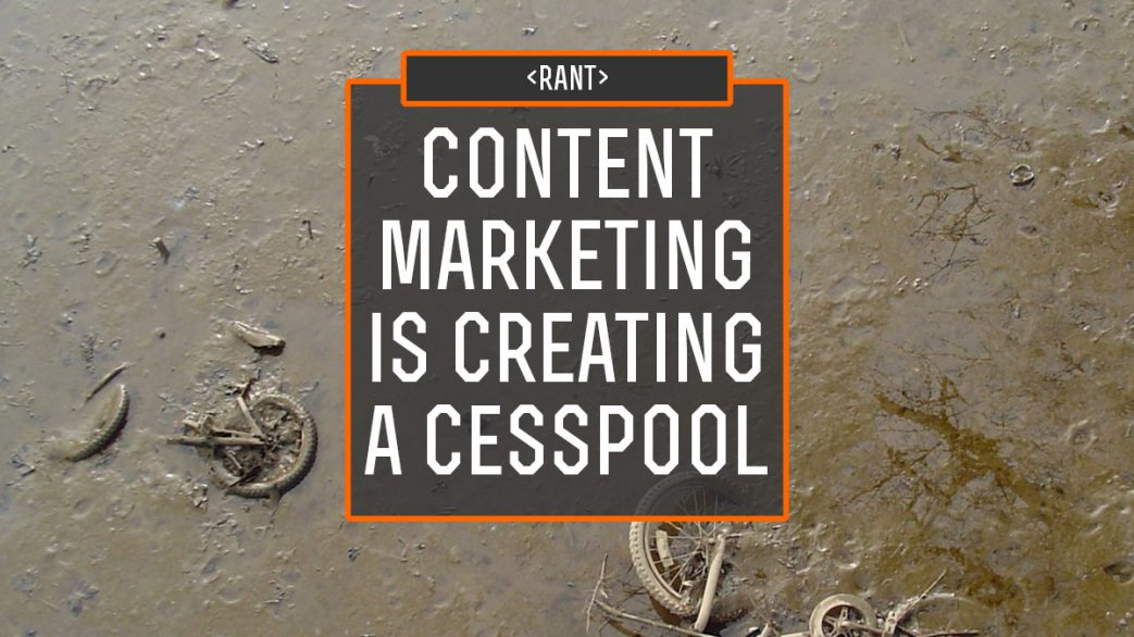 Content Marketing Is Creating a Cesspool