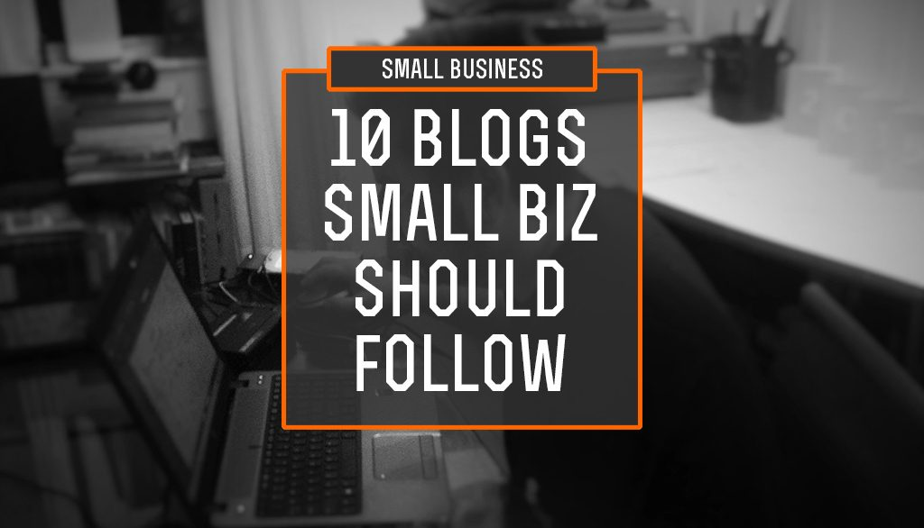 10 Blogs for Small Business