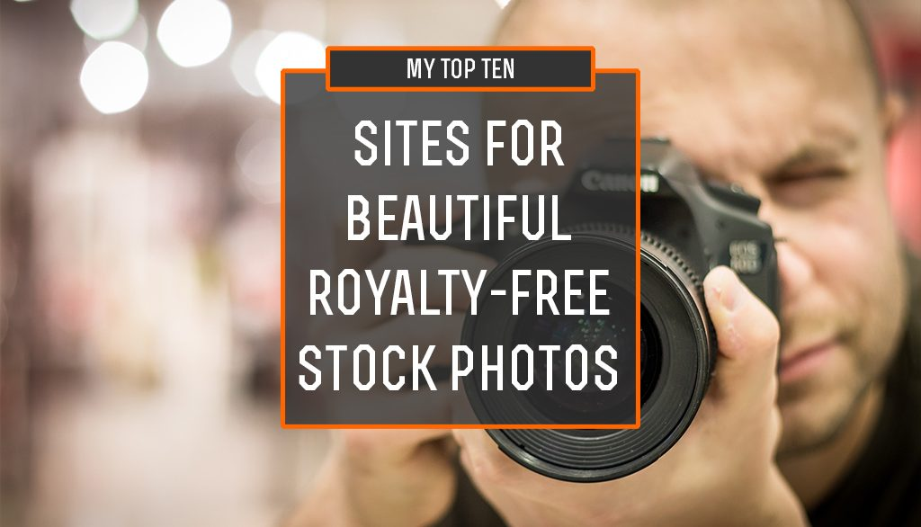 Top Ten Sites for Royalty Free Stock Photos