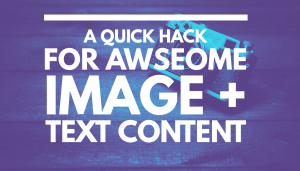 A Quick Hack for Awesome Image + Text Content